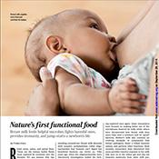 Nature's first functional food Breast milk feeds helpful microbes, fights harmful ones, provides immunity, and jump-starts a newborn's life